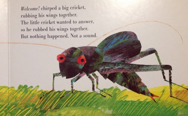 Eric Carle knows my pain. (from The Very Quiet Cricket, by Eric Carle)
